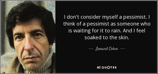 quote-i-don-t-consider-myself-a-pessimist-i-think-of-a-pessimist-as-someone-who-is-waiting-leonard-cohen-5-99-61