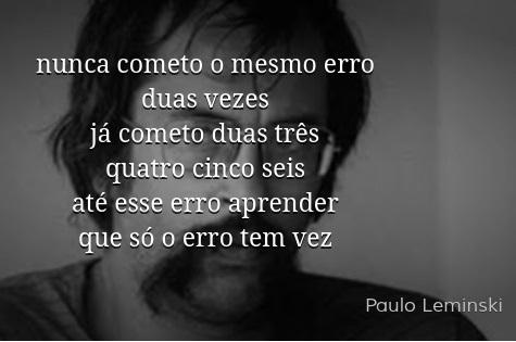 nunca cometo o mesmo erro - Paulo Leminski